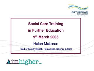 Social Care Training  in Further Education 9 th  March 2005 Helen McLaren