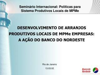 DESENVOLVIMENTO DE ARRANJOS PRODUTIVOS LOCAIS DE MPMe EMPRESAS:  A A  O DO BANCO DO NORDESTE