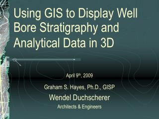 Using GIS to Display Well Bore Stratigraphy and Analytical Data in 3D
