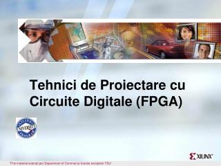 Tehnici de Proiectare cu Circuite Digitale (FPGA)