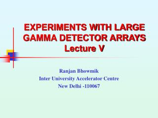 EXPERIMENTS WITH LARGE GAMMA DETECTOR ARRAYS Lecture V