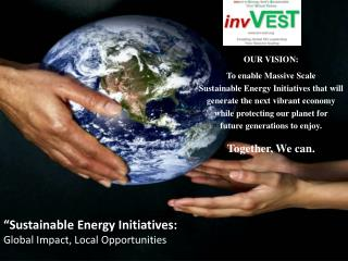 �Sustainable Energy Initiatives:  Global Impact, Local Opportunities