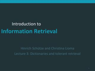 Hinrich Schütze and Christina Lioma Lecture 3: Dictionaries and tolerant retrieval