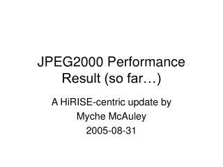 JPEG2000 Performance Result (so far…)