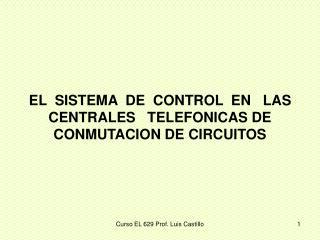 EL  SISTEMA  DE  CONTROL  EN   LAS  CENTRALES   TELEFONICAS DE CONMUTACION DE CIRCUITOS