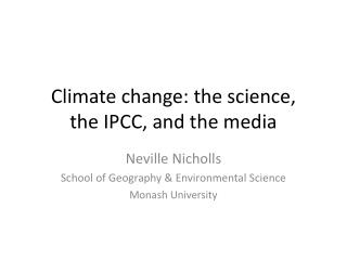 Climate change: the science, the IPCC, and the media