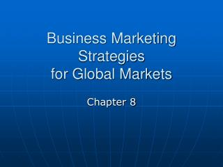 Business Marketing Strategies  for Global Markets