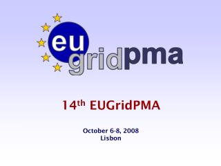 14 th  EUGridPMA October 6-8, 2008 Lisbon