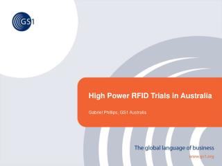 High Power RFID Trials in Australia Gabriel Phillips, GS1 Australia