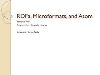 RDFa ,  Microformats , and Atom