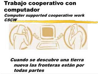 Trabajo cooperativo con computador Computer supported cooperative work CSCW