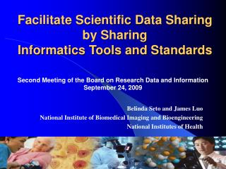 Facilitate Scientific Data Sharing by Sharing  Informatics Tools and Standards