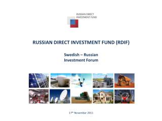 RUSSIAN DIRECT INVESTMENT FUND (RDIF) Swedish – Russian Investment Forum