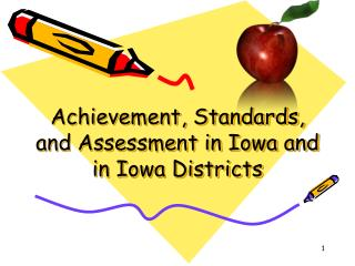 Achievement, Standards, and Assessment in Iowa and in Iowa Districts