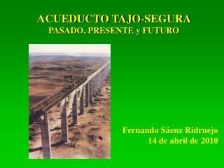 ACUEDUCTO TAJO-SEGURA  PASADO, PRESENTE y FUTURO