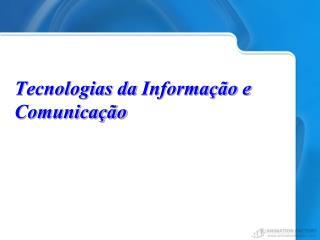 Tecnologias  da  Informa��o e Comunica��o