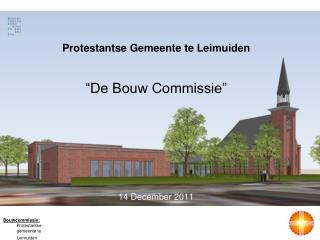 Protestantse Gemeente te Leimuiden    De Bouw Commissie          14 December 2011