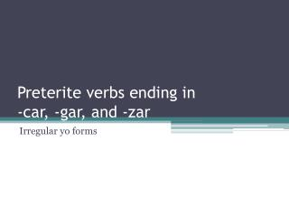 Preterite verbs ending in -car, -gar, and -zar