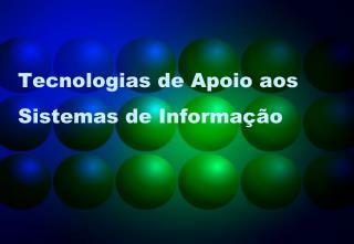 Tecnologias de Apoio aos Sistemas de Informação
