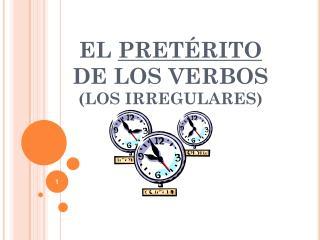 EL  PRETÉRITO DE LOS VERBOS (LOS IRREGULARES)