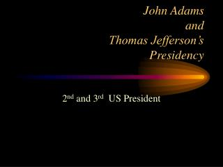 John Adams  and  Thomas Jefferson's Presidency
