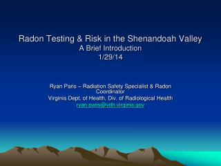 Radon Testing & Risk in the Shenandoah Valley A Brief Introduction 1/29/14