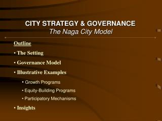 CITY STRATEGY & GOVERNANCE The Naga City Model
