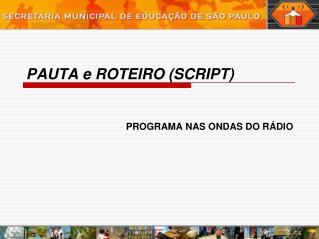 PAUTA e ROTEIRO (SCRIPT)