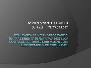 Acronim proiect:  THIXINJECT Contract nr: 72/25.09.2007 .