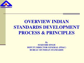 OVERVIEW INDIAN STANDARDS DEVELOPMENT PROCESS & PRINCIPLES By  SUKH BIR SINGH