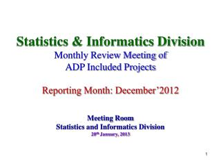 Statistics & Informatics Division Monthly Review Meeting of ADP Included Projects