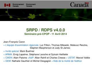 SRPD / RDPS v4.0.0  Séminaire pré-CPOP - 11 Avril 2014