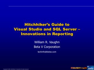 Hitchhiker's Guide to  Visual Studio and SQL Server –  Innovations in Reporting