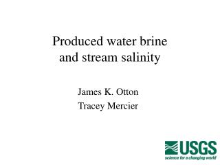 Produced water brine  and stream salinity