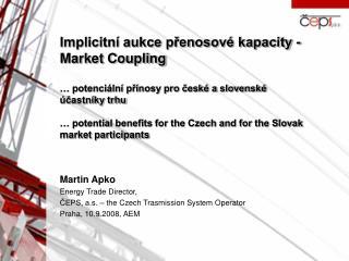 Martin Apko Energy Trade Director,  ČEPS, a.s. – the Czech Trasmission System Operator