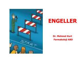 ENGELLER Dr. Mehmet Kurt         Farmakoloji ABD