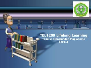 TEL 1209 Lifelong Learning Topik 2: Menghindari Plagiarisme (201 1 )