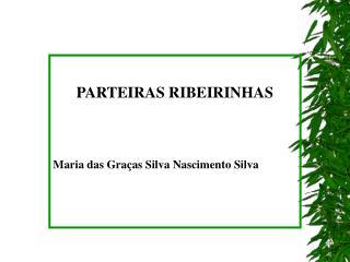 PARTEIRAS RIBEIRINHAS Maria das Graças Silva Nascimento Silva