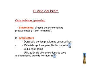 El arte del Islam Características  generales:
