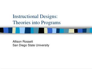 Instructional Designs:  Theories into Programs
