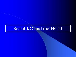 Serial I/O and the HC11