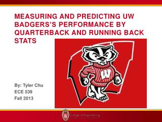 Measuring and Predicting UW  Badgers�s  performance by quarterback and running back stats