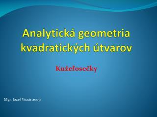 Analytická geometria kvadratických útvarov
