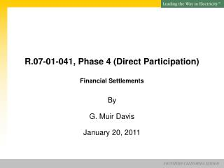 R.07-01-041, Phase 4 (Direct Participation) Financial Settlements