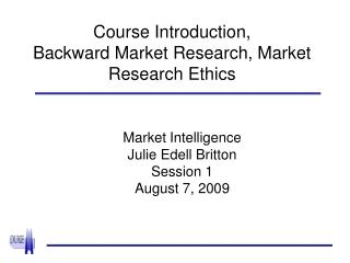 Course Introduction, Backward Market Research, Market Research Ethics