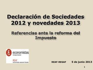 Declaración de Sociedades 2012 y novedades 2013 Referencias ante la reforma del Impuesto