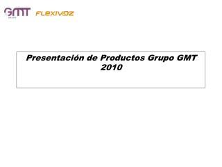 Presentación de Productos Grupo GMT 2010