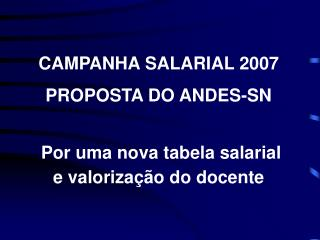 CAMPANHA SALARIAL 2007 PROPOSTA DO ANDES-SN Por uma nova  t abela  s alarial