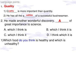 Language points: 1.      1) Q______ is more important than quantity.