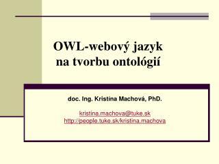 OWL- webový jazyk  na tvorbu ontológií